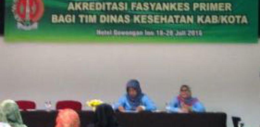 Penguatan Dinkes Kabupaten / Kota dalam Akreditasi Fasilitas Kesehatan Tingkat Primer (FKTP)